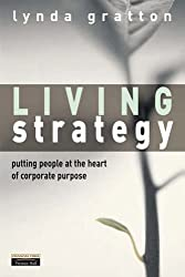 Living Strategy: Putting People at the Heart of Corporate Purpose by Gratton, Lynda 1 edition (2000)