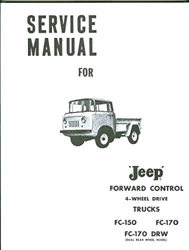 STEP-BY-STEP 1964 & BEFORE JEEP FORWARD CONTROL 4WD FC-150, FC-170, FC-170 DRW (DUAL REAR WHEEL DRIVE FACTORY REPAIR SHP & SERVICE MANUAL - INCLUDES THE COMMANDO - A MUST FOR OWNERS, MECHANICS & RESTORERS