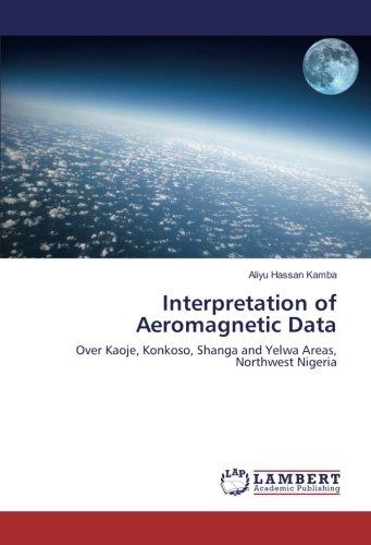 Download Interpretation of Aeromagnetic Data: Over Kaoje, Konkoso, Shanga and Yelwa Areas, Northwest Nigeria ebook