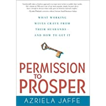Permission to Prosper: What Working Wives Crave from Their Husbands--and How to Get it by Azriela Jaffe (2002-11-06)