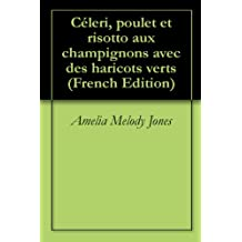 Céleri, poulet et risotto aux champignons avec des haricots verts (French Edition)