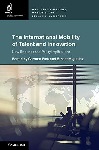 The International Mobility of Talent and Innovation: New Evidence and Policy Implications (Intellectual Property, Innovation and Economic Development) (Talent Mobility)