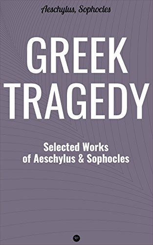 #freebooks – Greek Tragedy: Selected Works of Aeschylus and Sophocles: Prometheus Bound, The Persians, The Seven Against Thebes, Agamemnon, The Choephoroe, The Eumenides, … Oedipus At Colonus, Antigone, Ajax, Electra by Aeschylus and Sophocles