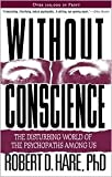 Without Conscience: The Disturbing World of the Psychopaths Among Us by Robert D. Hare