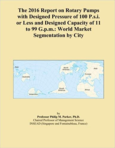 The 2016 Report on Rotary Pumps with Designed Pressure of 100 P.s.i. or Less and Designed Capacity of 11 to 99 G.p.m.: World Market Segmentation by City