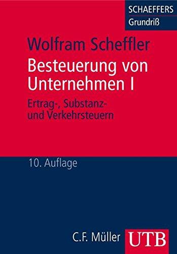 Besteuerung von Unternehmen I. Ertrag-, Substanz- und Verkehrsteuern (UTB M / Uni-Taschenbücher)