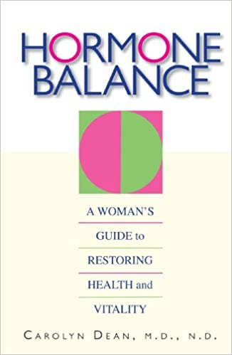 The Hormone Balance: A Woman's Guide to Restoring Health and Vitality product recommended by Carolyn Dean on Improve Her Health.