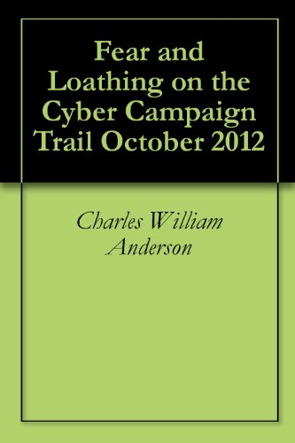 Fear and Loathing on the Cyber Campaign Trail October 2012