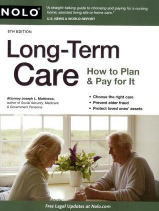 By Joseph Matthews Attorney: Long-Term Care: How to Plan & Pay for It Eighth (8th) Edition