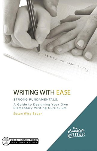 The Complete Writer, Writing With Ease: Strong Fundamentals: A Guide to Designing Your Own Elementary Writing Curriculum (The Complete Writer)