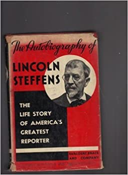 1931. Harcourt, Brace. The Autobiography of Lincoln Steffens. The Life Story of America's Greatest Reporter. Harcover with Dust Jacket. (Complete in One Volume. Illustrated.)