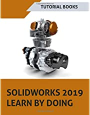 SOLIDWORKS 2019 Learn by doing: Sketching, Part Modeling, Assembly, Drawings, Sheet metal, Surface Design, Mold Tools, Weldments, MBD Dimensions, and Rendering