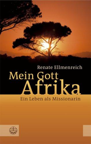 Mein Gott Afrika: Ein Leben als Missionarin