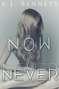 Now or Never by [Bennett, A.J.]