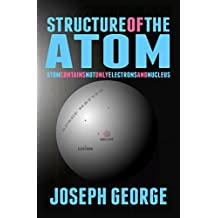 Structure of the Atom: Atom Contains Not Only Electrons and Nucleus