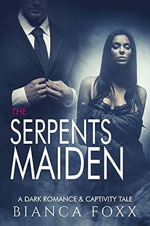The Serpents Maiden: A BDSM Thriller Romance & Captivity Tale (Possessive  Alpha Male Standalone Book 1)