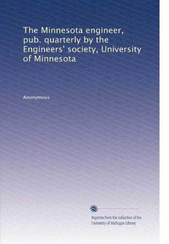 The Minnesota engineer, pub. quarterly by the Engineers' society, University of Minnesota (Volume 3)