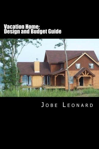 Vacation Home: Budget, Design, Estimate, and Secure Your Best Price