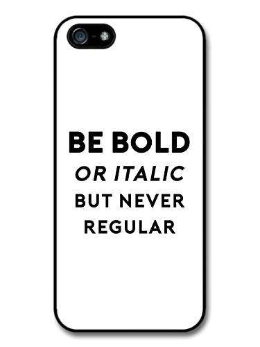 Be Bold or Italic but Never Regular Text Designer Type Design case for iPhone 5 5S