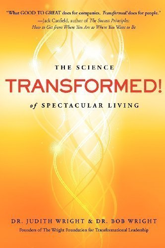 Transformed!: The Science of Spectacular Living by Wright, Judith, Wright, Bob (2012)