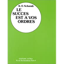 SUCCA_S EST A_ VOS ORDRES (LE): Written by KARL OTTO SCHMIDT, 1905 Edition, Publisher: ASTRA [Paperback]