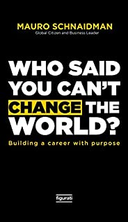 Who said you can't change the world?: Building a career with purpose (English Edit