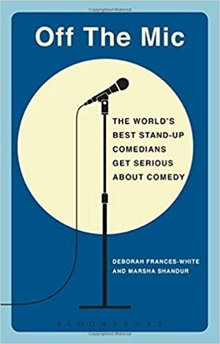 Off the Mic The Worlds Best Stand-Up Comedians Get Serious About Comedy