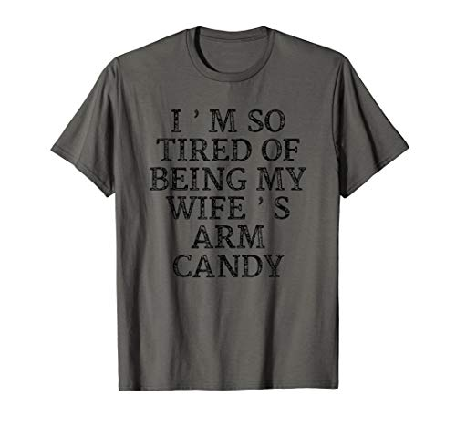 (I'm So Tired Of Being My Wife's Arm Candy Valentine T shirt)