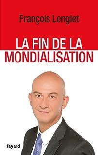 La fin de la mondialisation, Lenglet, François