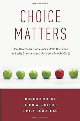 Choice Matters: How Healthcare Consumers Make Decisions (and Why Clinicians and Managers Should Care) pdf