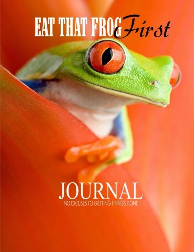 Eat That Frog First Journal: No Excuses to Getting Things Done