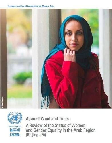 Against Wind and Tides: A Review of the Status of Women and Gender Equality in the Arab Region: 20 Years after the Adoption of the Beijing Declaration and Platform for Action