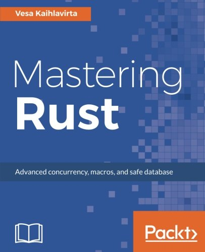 Mastering Rust: Advanced concurrency, macros, and safe database