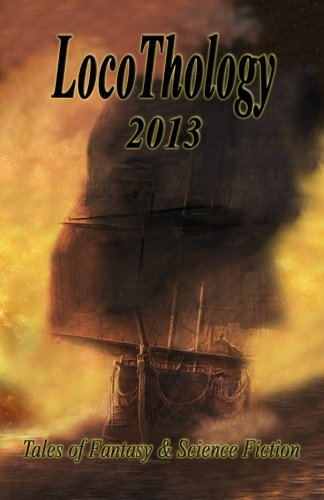 LocoThology 2013: Tales of Fantasy & Science Fiction (Volume 3)