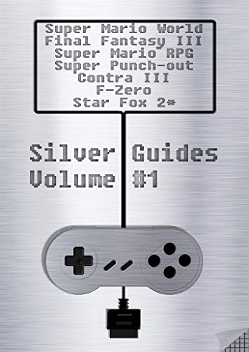 Silver Guides #1 incl. Super Mario World Final Fantasy III Super Mario RPG Legend of the Seven Stars Super Punch-Out !! Contra III The Alien Wars Star Fox 2 * and F-Zero: over 1700 quality pages