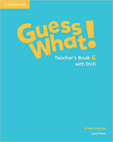 Guess What! Level 6 Teacher's Book with DVD British English