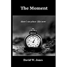 The Moment: there is no place like now