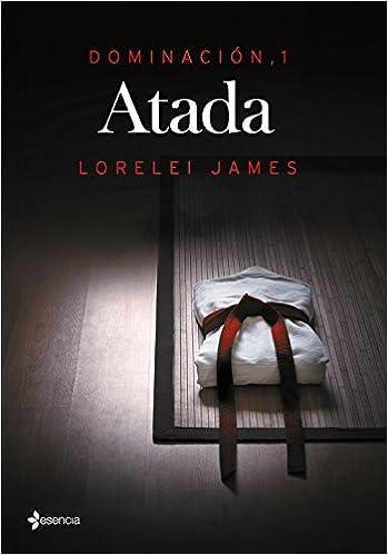Dominación, 1. Atada (Erótica): Amazon.es: James, Lorelei, Duato, Raquel: Libros