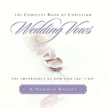 Complete Book Of Christian Wedding Vows, The: The Importance of How You Say I Do