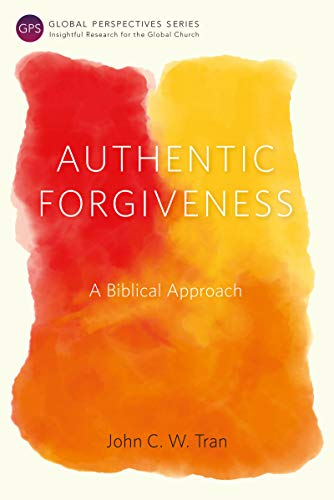 Authentic Forgiveness: A Biblical Approach (Global Perspectives Series)