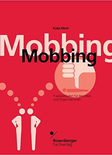 Mobbing. Praxisleitfaden Für Betriebe Und Organisationen