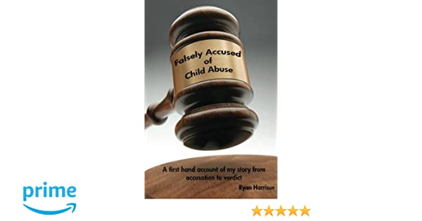Falsely Accused of Child Abuse: A first hand account of my