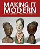 img - for The Folk Art Collection of Elie and Viola Nadelman Making It Modern (Hardback) - Common book / textbook / text book
