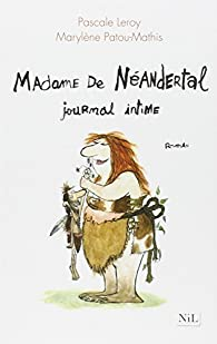 Madame de Néandertal, journal intime par Pascale Leroy
