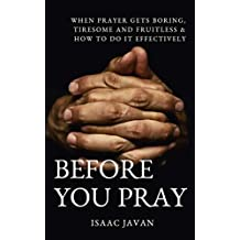 Before You Pray: When Prayer Gets Boring, Tiresome And Fruitless & How To Do It Effectively