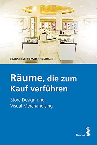 Räume die zum Kauf verführen Store Design und visual Merchandising