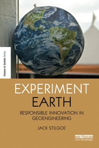 Experiment Earth: Responsible innovation in geoengineering (Science in Society)