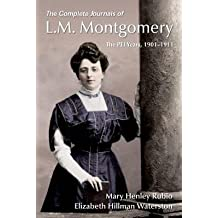 [(The Complete Journals of L.M. Montgomery: the Pei Years, 1901-1911 )] [Author: Mary Henley Rubio] [May-2013]