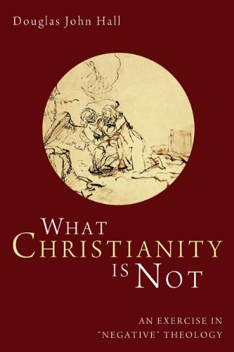 """What Christianity Is Not: An Exercise in """"Negative"""" Theology"""