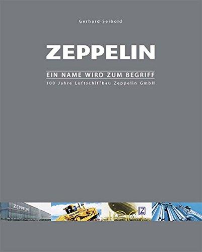 Zeppelin - Ein Name wird zum Begriff: 100 Jahre Luftschiffbau Zeppelin GmbH